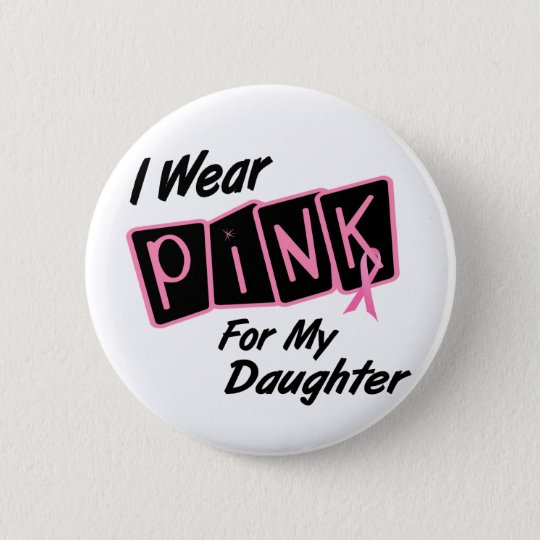 I Wear Pink For My Daughter 8 BREAST CANCER T-Shir Pinback Button