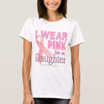 I wear Pink For My daughter Cancer Awareness T T-Shirt