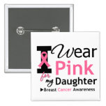 I Wear Pink For My Daughter Pin