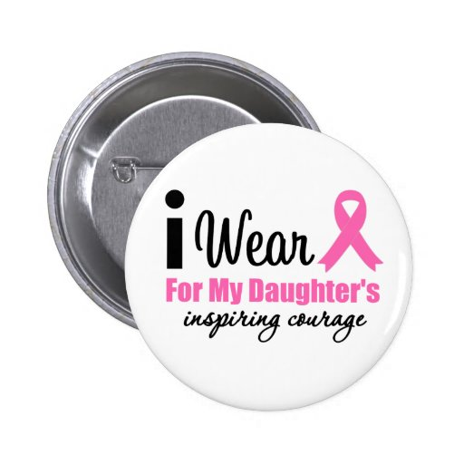 I Wear Pink For My Daughter's Inspiring Courage Pinback Buttons