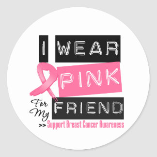 I Wear Pink For My Friend Breast Cancer Classic Round Sticker