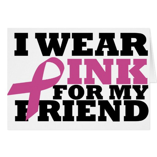 I Wear Pink for my Friend Card