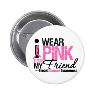 I Wear Pink For My Friend Pinback Button