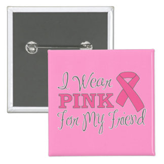 I Wear Pink For My Friend (Pink Ribbon Version C) Button