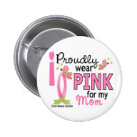 I Wear Pink For My Mom 27 Breast Cancer Button