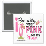 I Wear Pink For My Mom 27 Breast Cancer Pin
