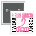 I Wear Pink For My Mom 46 Breast Cancer Buttons