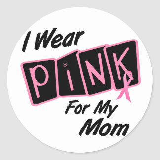 I Wear Pink For My Mom 8 Breast Cancer Classic Round Sticker
