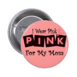 I Wear Pink for my Mom -Breast Cancer Awareness Pinback Button