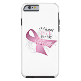 I Wear Pink For My Mom Breast Cancer Awareness Tough iPhone 6 Case