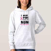 I wear Pink for my Mom Breast cancer awareness Hoodie