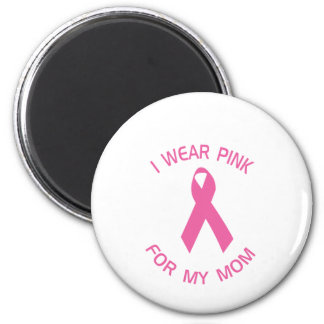 I Wear Pink For My Mom Breast Cancer Awareness Magnet