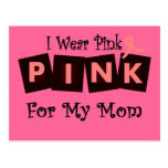 I Wear Pink for my Mom -Breast Cancer Awareness Postcards