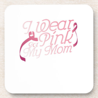 I Wear Pink For My Mom Breast Cancer Awarenesss Drink Coaster