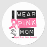 I Wear Pink For My Mom Breast Cancer Stickers