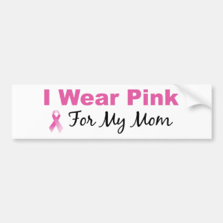 I Wear Pink For My Mom Bumper Sticker