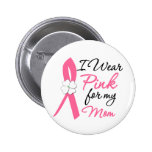 I Wear Pink For My Mom Button