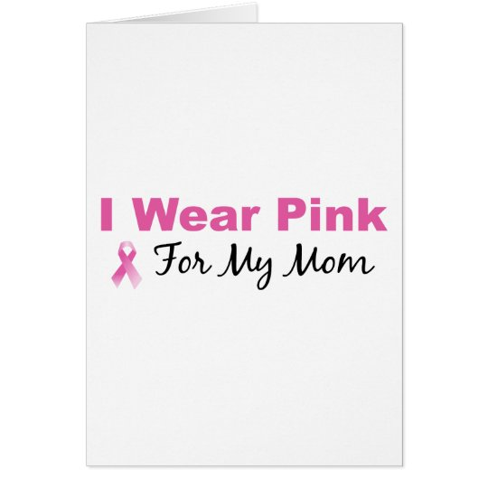 I Wear Pink For My Mom Card