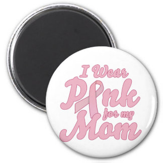 I wear Pink for my Mom Magnets