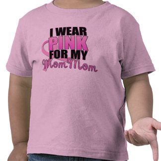 I Wear Pink for My Mom Mom - Breast Cancer T-shirt