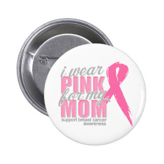 I Wear Pink For My Mom Pinback Button