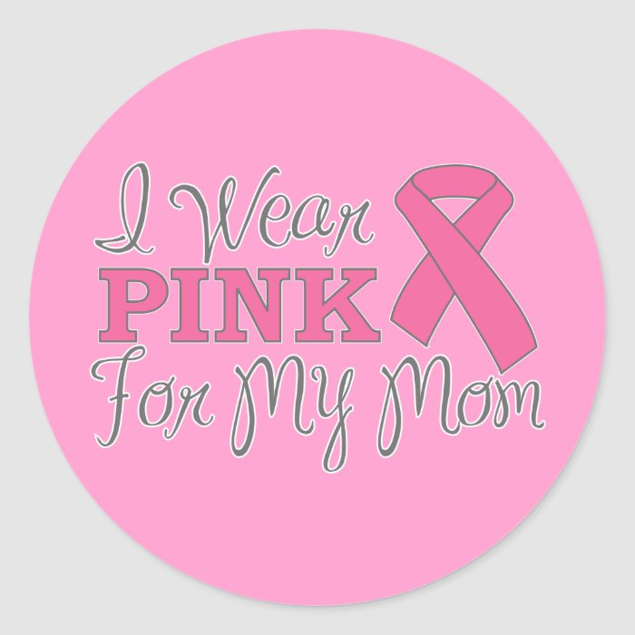 I Wear Pink For My Mom (Pink Ribbon Version C) Classic Round Sticker