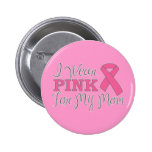 I Wear Pink For My Mom (Pink Ribbon Version C) Pin