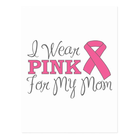 I Wear Pink For My Mom (Pink Ribbon Version C) Postcard