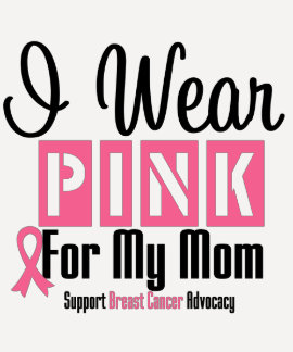 I Wear Pink For My Mom Tee Shirts