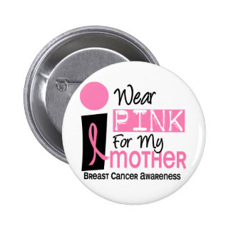 I Wear Pink For My Mother 9 Breast Cancer Button