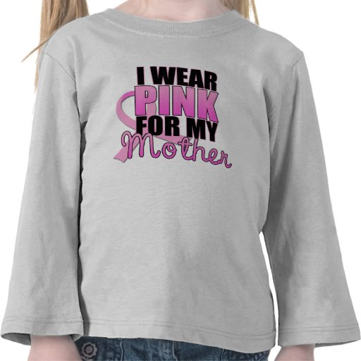 I Wear Pink for My Mother Shirts