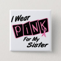 I Wear Pink For My Sister 8 BREAST CANCER T-Shirts Button