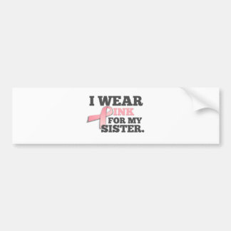 I WEAR PINK FOR MY SISTER Breast Cancer Awareness Car Bumper Sticker