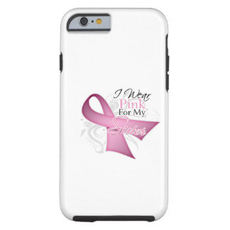 I Wear Pink For My Sister Breast Cancer Awareness Tough iPhone 6 Case
