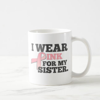 I WEAR PINK FOR MY SISTER Breast Cancer Awareness Coffee Mug