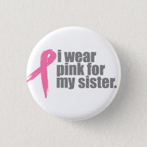 I Wear Pink For My Sister Button