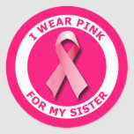 I WEAR PINK FOR MY SISTER CLASSIC ROUND STICKER
