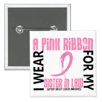 I Wear Pink For My Sister-In-Law 46 Breast Cancer Button