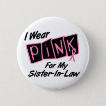 I Wear Pink For My Sister-In-Law 8 BREAST CANCER T Pinback Button