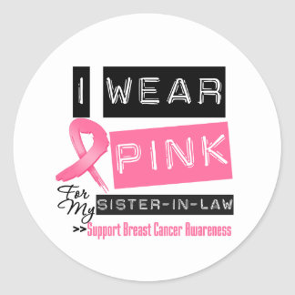 I Wear Pink For My Sister-in-Law Breast Cancer Round Sticker