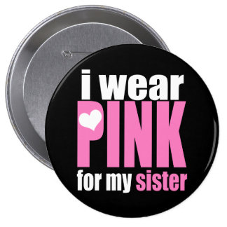 I Wear Pink For My Sister Pinback Button