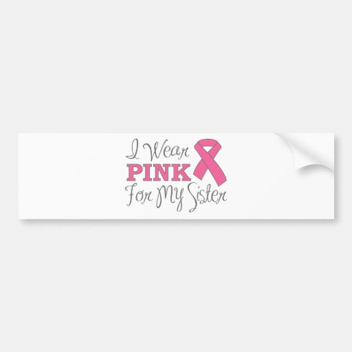 I Wear Pink For My Sister (Pink Ribbon Version C) Bumper Stickers