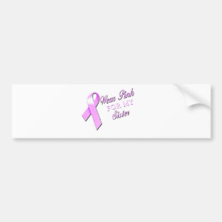 I Wear Pink for my Sister.png Bumper Sticker
