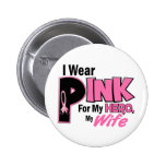 I Wear Pink For My Wife 19 BREAST CANCER Button