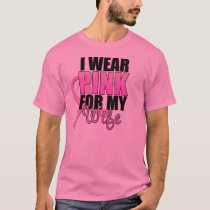 I Wear Pink for My Wife ($21.95) T-Shirt