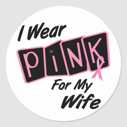 I Wear Pink For My Wife 8 Breast Cancer Classic Round Sticker