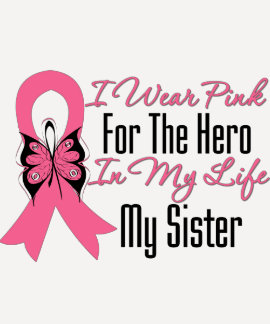 I Wear Pink For The Hero in My Life...My Sister Tee Shirt