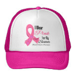 I Wear Pink Ribbon Breast Cancer Sister Trucker Hat