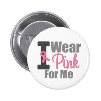 I Wear Pink Ribbon For Me Button