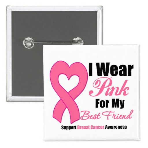 I Wear Pink Ribbon For My Best Friend Button